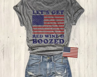 Let's Get Red Wine & Boozed...UNISEX Unbasic Tee, Graphic Tee, Triblend, Funny, T-Shirt,USA,July 4th,Fourth of July,Star Spangled,Red white