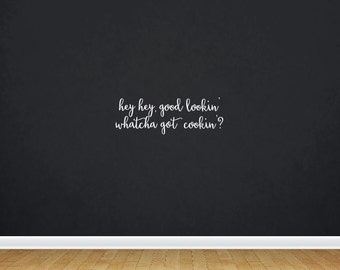 Hey Hey Good Lookin' Whatcha Got Cookin'? | Quote | Wall Decal | Removable Decor | DIY Sign 2067
