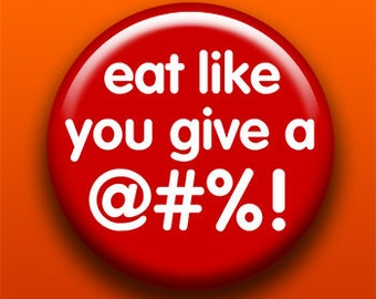 Eat Like You Give A @#%! | Pin, Button, Magnet, Bottle Opener, Pocket Mirror, Keychain | Vegan Pin Vegetarian | Food Slogan