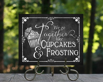 We go together like Cupcakes and Frosting Cupcakes sign, Desserts, Wedding Cake, Printable Chalkboard Sign, Cupcakes Sign, Rustic Wedding