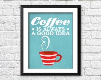Coffee is always a good idea print, retro kitchen art, vintage kitchen home decor, funny art print, funny kitchen sign, coffee art, A-1015