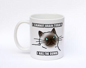 I cannot brain today, I has the dumb, funny cat mug, meme cat, coffee mug, meme