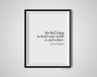 The Best Thing To Hold Onto In Life, Audrey Hepburn, Quote Print, Quotation Print, Black & White, Art Poster, Modern Poster, Art Print