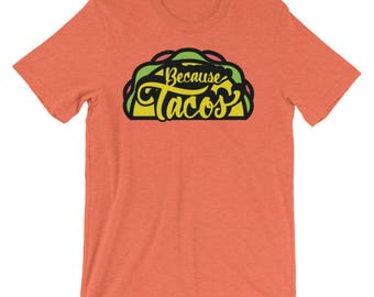 Because Tacos T-shirt - short sleeve shirt, mexican food, taco, hand-lettered