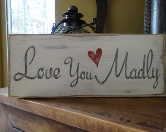 Love You Madly sign. Valentine's day wood sign/ Valentines day sign/ Anniversary love sign/ Heart sign/ Love you sign/ Heart decor