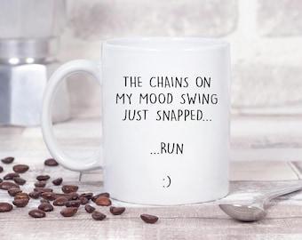 The Chains On My Mood Swing Just Snapped...Run :)- 11oz MUG