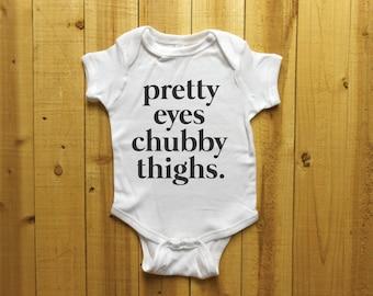 Pretty Eyes Chubby Thighs. Funny Baby Shirt, Funny Girls Shirt, Baby Clothing, Cute Bodysuit, Adorable Bodysuit, Pretty Eyes Bodysuit