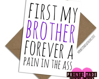Brother birthday card / Sister Birthday card / funny joke / First my brother forever a pain in the ass /