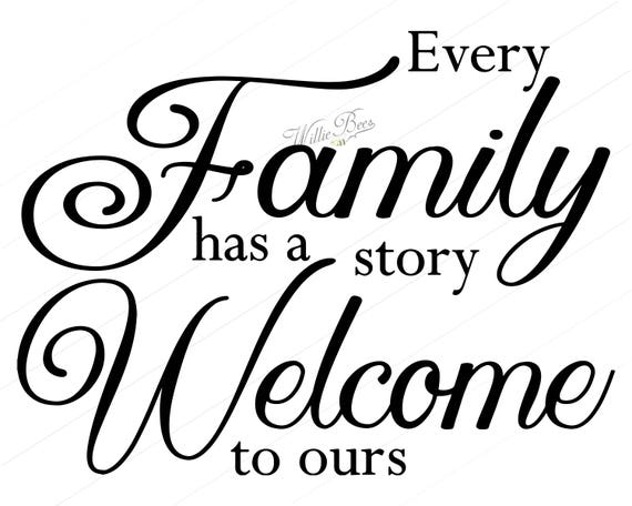 Every Family Has A Story Welcome To Ours Family Svg About