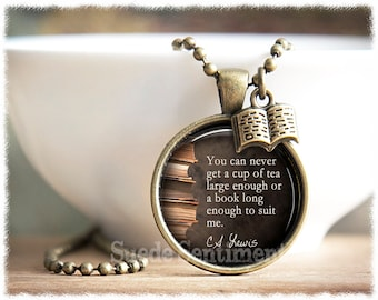CS Lewis Quote Necklace • Book Lover Gift • Book Necklace • Book Quotes • Never Get A Cup Of Tea Large Enough