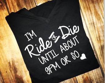 I'm ride or die until about 9 pm or so- ride or die- woman's tee - trendy - mom shirt - tired as a mother- tired mom