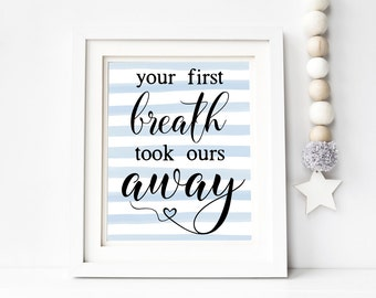 Your First Breath Took Ours Away Blue Nursery Printable Wall Art 8x10, 5x7, 11x14, Nursery Digital Print, Baby Shower Gift, Baby Quote Print