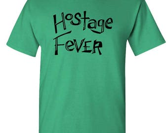 HOSTAGE FEVER - t-shirt short or long sleeve your choice!