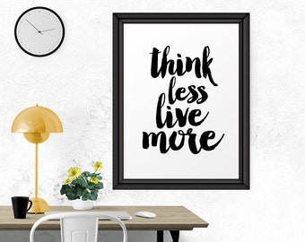 Think Less Live More, Motivational Poster, Inspirational Print, Wall Decor, Quote Poster, Printable Wall Art, Scandinavian Art, Typography