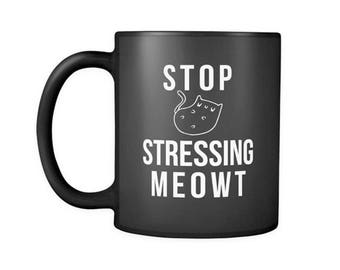 Stop Stressing Meowt Black Coffee Mug, Cat Ceramic Coffee Mugs, Funny Coffee Mug, Cat lover gift Cup Mug