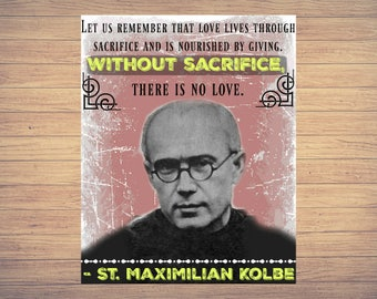 Maximilian Kolbe: Let Us Remember That Love Lives Through Sacrifice and is Nourished By Giving. Without Sacrifice, There Is No Love