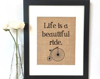 Life is beautiful ride Burlap Print // Quote // Inspirational // Saying