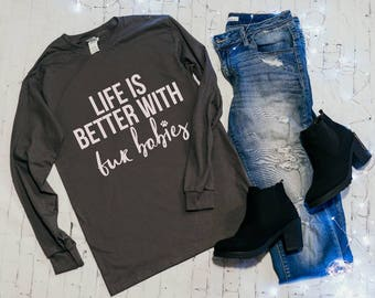 LIFE is better with FUR BABIES | Long Sleeve, Relaxed fit T shirt | fur babies, dog mom, puppy