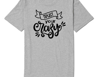 Trust Your Crazy Funny Unisex T Shirt Many Sizes Colors Custom Jenuine Crafts