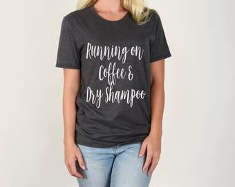 Running on coffee and dry shampoo tshirt, casual graphic tee, coffee graphic tee women graphic tee coffee tshirt lazy sunday shirt women tee