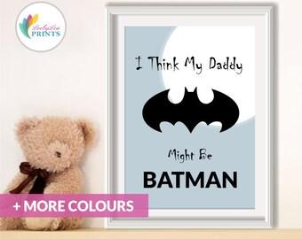 I Think My Daddy Might Be Batman Print, Batman Print, Super Hero Print