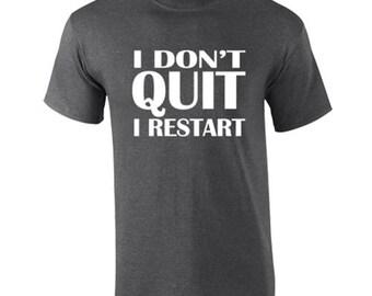 T-Shirt I Dont Quit I Restart Funny Custom Shirt & Ink Color