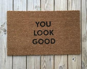 You Look Good Doormat; funny Doormats, Unique Doormats, Cute welcome mat, home and living, housewarming gifts, home décor, handmade, trendy