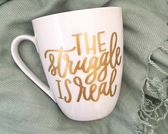 Funny Coffee Mug - The Struggle Is Real Mug - Adult Mug - Gift for Her - Birthday Gift Idea - Teacher Gift Idea