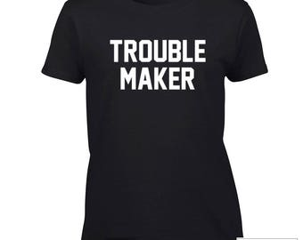 Trouble Maker Shirt / Flirt Shirt / Club Shirt / Bar Shirt / Warning Shirt / Graphic Tees / Tumblr Popular / 550