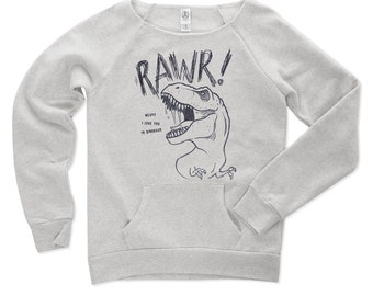 Dinosaur Trex Sweatshirt, Rawr Means I love You In Dinosaur, Dino Sweatshirt