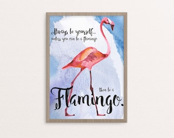 Always Be Yourself...or Be a Flamingo Print, Home Decor, Watercolor Print, Motivational, Pink Flamingo Print, Pink Flamingo Wall Art