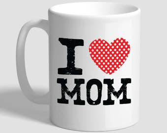 I Love Mom, Mothers Day Gift, Mothers Day Mug, Mothers Day Gifts From Daughter, Mothers Day Gifts From Son, Gift For Mother, Mom Gifts