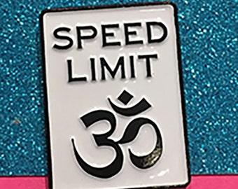 Speed Limit Om® Enamel Pin