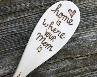 Free shipping, home is where your mom is woodburned spoon, mothers day gift
