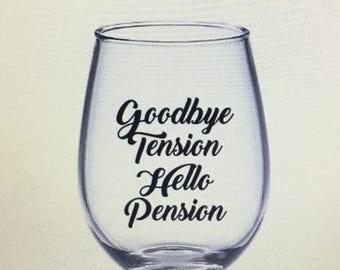 Goodbye tension hello pension wine glass. Retirement gift. Retirement wine glass. Retired gift. Retired wine glass. I'm retired wine glass.