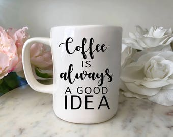 Coffee is Always A Good Idea, Vinyl Decal, Coffee Mug Decal, DIY Decal