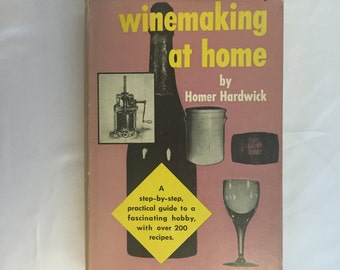 Winemaking at Home, by Homer Hardwick, 1954, 1st Edition, 1st Printing, 200 Recipes, 1950s