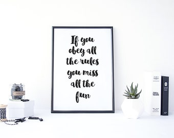 "If You Obey All The Rules You Miss All The Fun Printable - 8.5"" x 11"" Digital Art Print"