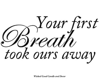 Vinyl Decal - Your first breath took ours away
