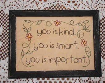 "Primitive Stitchery, Primitive Decor, Farmhouse Decor. ""You Is Kind, You Is Smart, You Is Important"" ""The Help"", Hand Stitched, Framed"