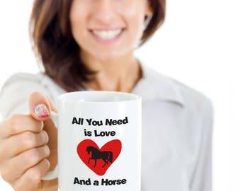 Horse Mug, Horse Gifts, Horse Lover Gift, Horse Lover Mug, All You Need is Love and a Horse Mug, Animal Lover Gift, Animal Mug, Animal Gifts