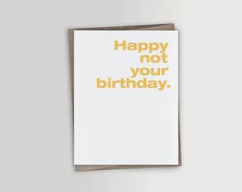 Happy Not Your Birthday Card - Funny Friendship Card - Unbirthday Card