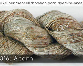 DtO 316: Acorn on Silk/Linen/Seacell/Bamboo Yarn Custom Dyed-to-Order