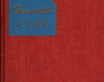 Fun With Clay + Joseph Leeming + Jessie Robinson + 1944 + Vintage Craft Book