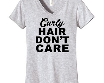 Curly Hair Dont Care Tshirt, Funny Humor Novelty Shirt Saying ,  Womens fitted  V-Neck Shirt Saying