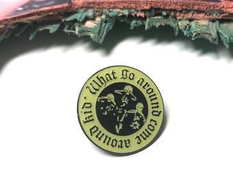 Cypress Hill - what go around come around - Soft Enamel Pin - Pin Game - Pin Collector - Hip Hop Pin - Music Pin - Karma Pin - Pun Pin