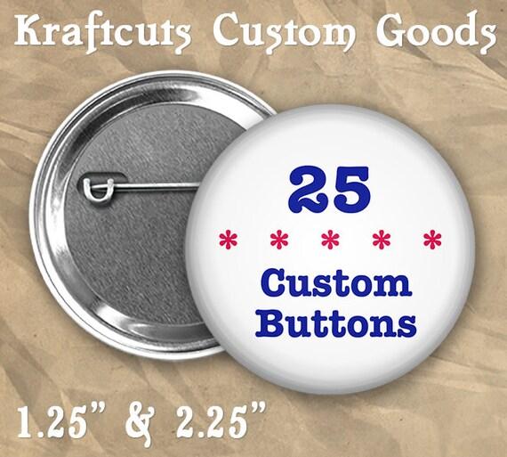 "25 Custom Badge Buttons 1.25"" or 2.25"" Pinbacks"