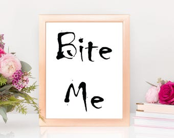 Bite Me  Printable Art Instant Digital Download, Inspirational Quotes, Motivational Quotes, Love Quotes, Funny Quotes, Humor Quotes