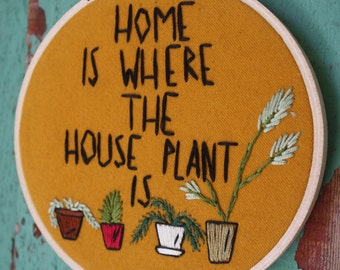 Home is where the house plant is embroidery