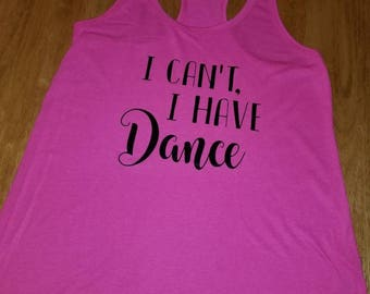 I can't, I have dance
